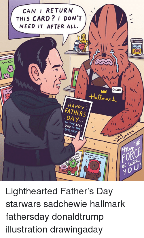 Birthday, Dad, and Fathers Day: CAN I RETURN  THIS CARD? I DON'T  NEED IT AFTER ALL  VANKEE  CANOL  Love  CHEWIE  Hallmank  HAPPy  FATHERS  DAY  TO THE BEST  DAD IN THE  GALAXY  TH  FORCE  BE ulith  YoU  OUT  BIRTHDAy Lighthearted Father's Day starwars sadchewie hallmark fathersday donaldtrump illustration drawingaday