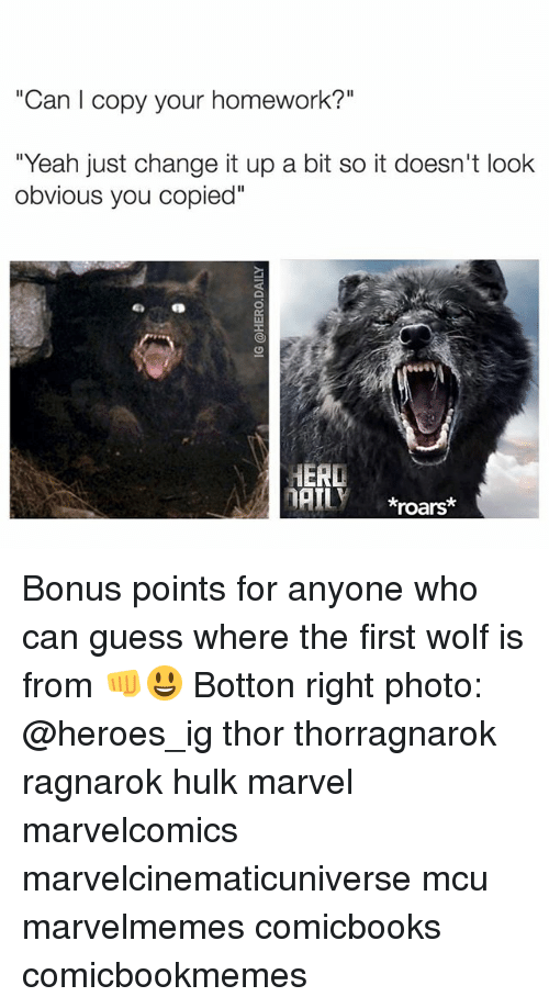 "Memes, Yeah, and Hulk: ""Can l copy your homework?""  Can I copy your homework?""  ""Yeah just change it up a bit so it doesn't look  obvious you copied""  ERL  AI xroars* Bonus points for anyone who can guess where the first wolf is from 👊😃 Botton right photo: @heroes_ig thor thorragnarok ragnarok hulk marvel marvelcomics marvelcinematicuniverse mcu marvelmemes comicbooks comicbookmemes"