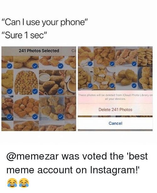 "Instagram, Meme, and Memes: ""Can l use your phone""  ""Sure 1 sec""  241 Photos Selected  Ca  These photos will be deleted from Cloud Photo Library on  all your devices.  Delete 241 Photos  Cancel @memezar was voted the 'best meme account on Instagram!' 😂😂"