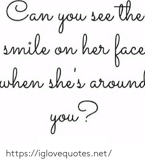 Smile: Can see the  you  smile on her face  when she  res around  you? https://iglovequotes.net/