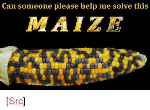 """Someone Please Help: Can someone please help me solve this <p>[<a href=""""https://www.reddit.com/r/surrealmemes/comments/8f7qk0/too_corny/"""">Src</a>]</p>"""