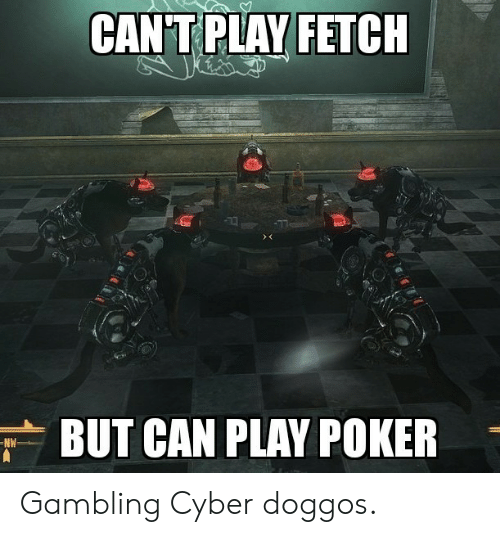 Poker, Can, and Play: CAN T PLAY FETCH  BUT CAN PLAY POKER  NW Gambling Cyber doggos.