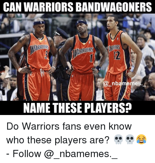 Memes, Warriors, and 🤖: CAN WARRIORS BANDWAGONERS  nb  mes  NAME THESE PLAYERS? Do Warriors fans even know who these players are? 💀💀😂 - Follow @_nbamemes._
