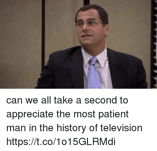 Memes, Appreciate, and History: can we all take a second to appreciate the most patient man in the history of television https://t.co/1o15GLRMdi