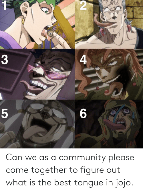 figure out: Can we as a community please come together to figure out what is the best tongue in jojo.