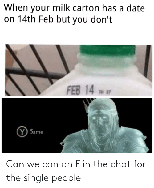 Single: Can we can an F in the chat for the single people