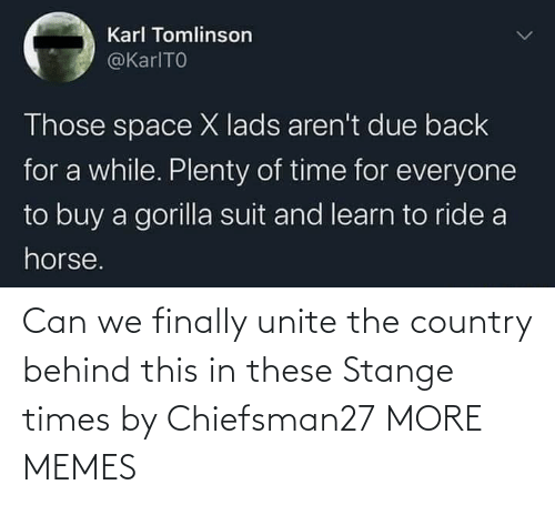 unite: Can we finally unite the country behind this in these Stange times by Chiefsman27 MORE MEMES
