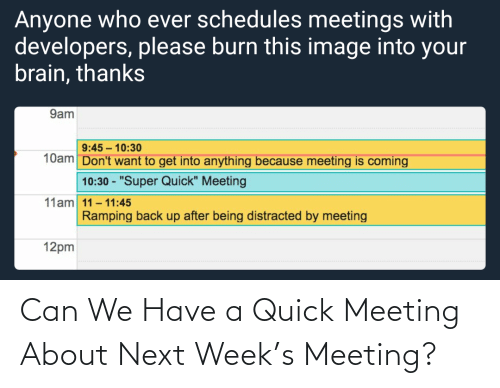 meeting: Can We Have a Quick Meeting About Next Week's Meeting?