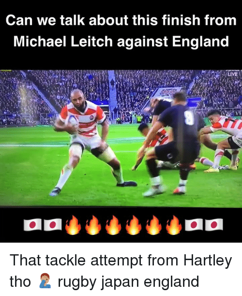 England, Japan, and Michael: Can we talk about this finish from  Michael Leitch against England That tackle attempt from Hartley tho 🤦🏽♂️ rugby japan england