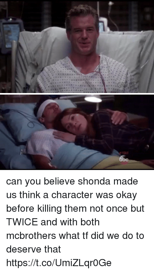 Memes, Okay, and 🤖: can you believe shonda made us think a character was okay before killing them not once but TWICE and with both mcbrothers what tf did we do to deserve that https://t.co/UmiZLqr0Ge