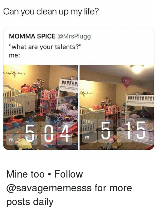 """Life, Memes, and 🤖: Can you clean up my life?  MOMMA $PICE @MrsPlugg  """"what are your talents?""""  me:  PM  PM Mine too • Follow @savagememesss for more posts daily"""