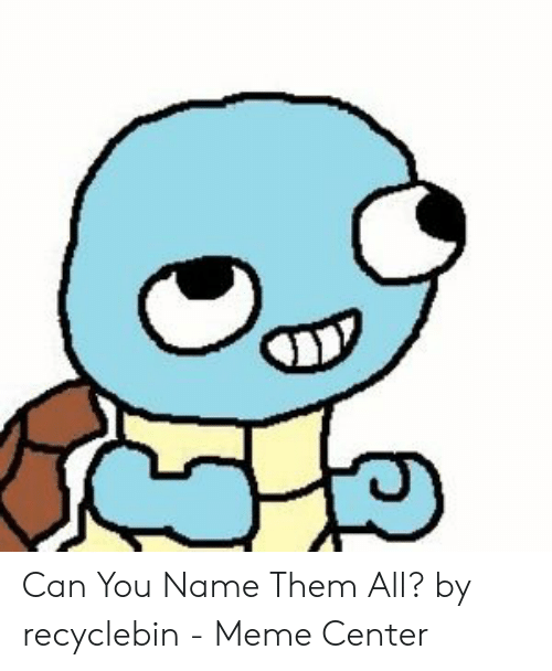 Meme, Can, and Name: Can You Name Them All? by recyclebin - Meme Center
