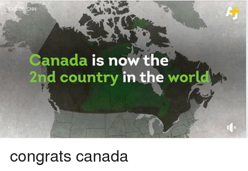 Memes, Canada, and World: Canada is now the  2nd country in the  world congrats canada