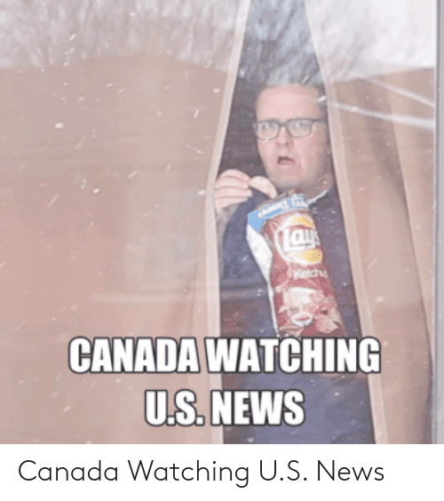Canada: Canada Watching U.S. News