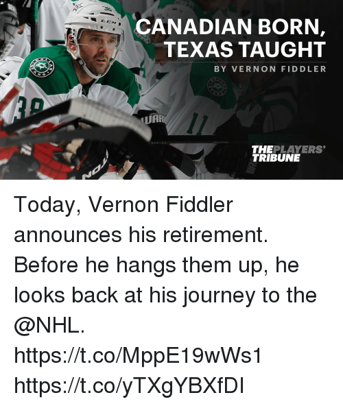 Journey, Memes, and National Hockey League (NHL): CANADIAN BORN  TEXAS TAUGHT  BY VERNON FIDDLER  UAR  THEPLAYERS  TRIBUNE Today, Vernon Fiddler announces his retirement.  Before he hangs them up, he looks back at his journey to the @NHL. https://t.co/MppE19wWs1 https://t.co/yTXgYBXfDI