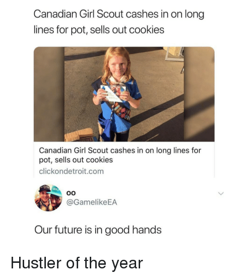 Cookies, Future, and Hustler: Canadian Girl Scout cashes in on long  lines for pot, sells out cookies  Canadian Girl Scout cashes in on long lines for  pot, sells out cookies  clickondetroit.com  @GamelikeEA  Our future is in good hands Hustler of the year