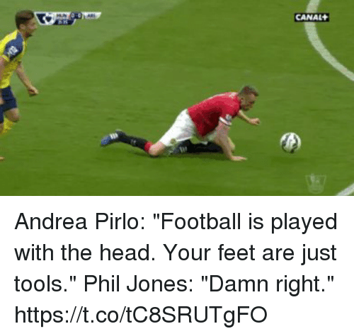 "Football, Head, and Soccer: CANAL Andrea Pirlo: ""Football is played with the head. Your feet are just tools.""  Phil Jones: ""Damn right."" https://t.co/tC8SRUTgFO"