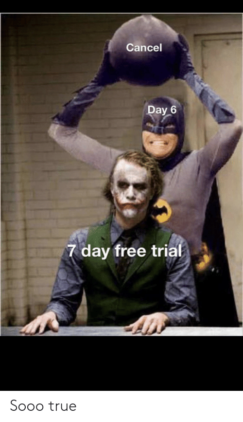 True, Free, and Day: Cancel  Day 6  7 day free trial Sooo true