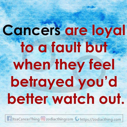 Watch Out, Watch, and Com: Cancers are loyal  to a fault but  when they feel  betrayed you'd  better watch out.  fItsaCancerThing zodiacthingcom https://zodiacthing.com