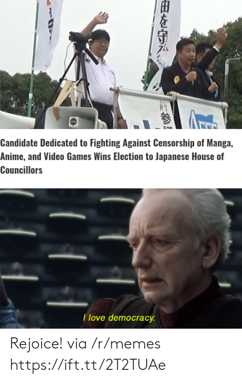 Censorship: Candidate Dedicated to Fighting Against Censorship of Manga,  Anime, and Video Games Wins Election to Japanese House of  Councillors  T love democracy  由を守み、 Rejoice! via /r/memes https://ift.tt/2T2TUAe