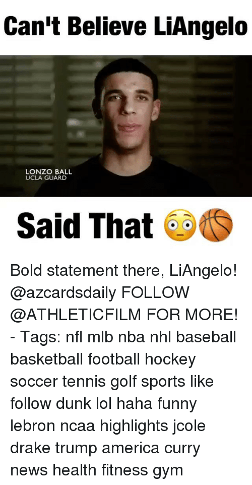 Trump America: Can't Believe LiAngelo  LONZO BALL  UCLA GUARD  Said That Bold statement there, LiAngelo! @azcardsdaily FOLLOW @ATHLETICFILM FOR MORE! - Tags: nfl mlb nba nhl baseball basketball football hockey soccer tennis golf sports like follow dunk lol haha funny lebron ncaa highlights jcole drake trump america curry news health fitness gym