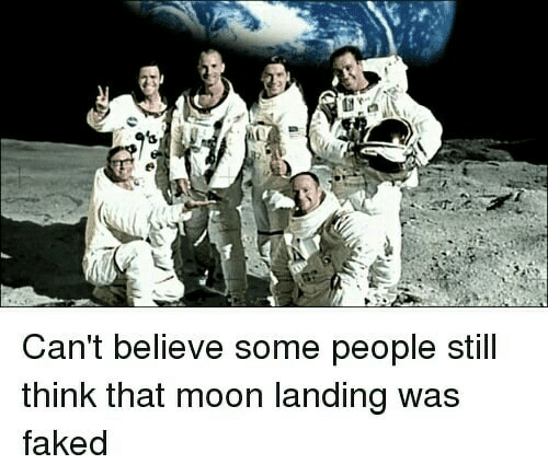 Cant Believe: Can't believe some people still  think that moon landing was  faked