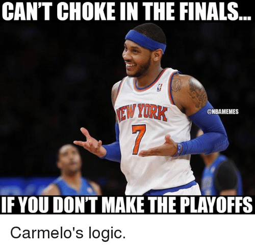 Finals, Logic, and Nba: CAN'T CHOKE IN THE FINALS  EW YORK  @NBAMEMES  IFYOU DON'T MAKE THE PLAYOFFS Carmelo's logic.