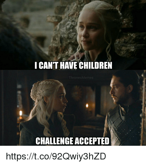 Children, Memes, and Accepted: CAN'T HAVE CHILDREN  Thro  CHALLENGE ACCEPTED https://t.co/92Qwiy3hZD