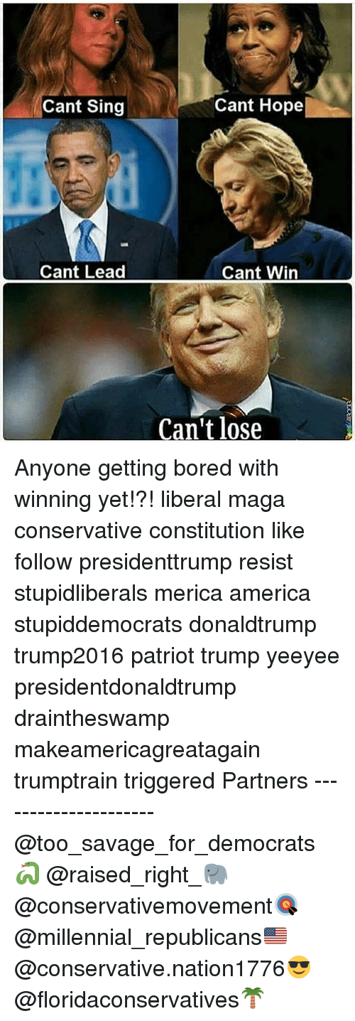 hopeing: Cant Sing  Cant Hope  Cant Lead  Cant Win  Can't lose Anyone getting bored with winning yet!?! liberal maga conservative constitution like follow presidenttrump resist stupidliberals merica america stupiddemocrats donaldtrump trump2016 patriot trump yeeyee presidentdonaldtrump draintheswamp makeamericagreatagain trumptrain triggered Partners --------------------- @too_savage_for_democrats🐍 @raised_right_🐘 @conservativemovement🎯 @millennial_republicans🇺🇸 @conservative.nation1776😎 @floridaconservatives🌴