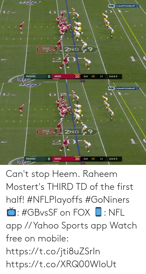 stop: Can't stop Heem.  Raheem Mostert's THIRD TD of the first half! #NFLPlayoffs #GoNiners  📺: #GBvsSF on FOX 📱: NFL app // Yahoo Sports app Watch free on mobile: https://t.co/jti8uZSrIn https://t.co/XRQ00WIoUt