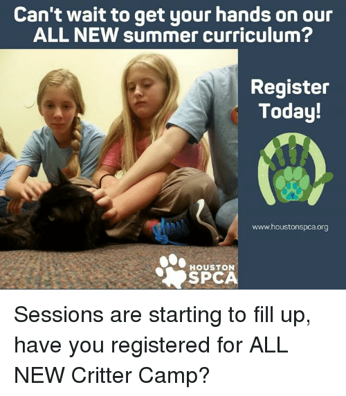 Memes, Summer, and Houston: Can't wait to get your hands on our  ALL NEW summer curriculum  Register  Today!  www.houstonspca.org  HOUSTON  SPC Sessions are starting to fill up, have you registered for ALL NEW Critter Camp?