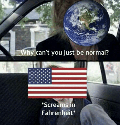 Fahrenheit, You, and Normal: can't you just be normal?  Screams in  Fahrenheit