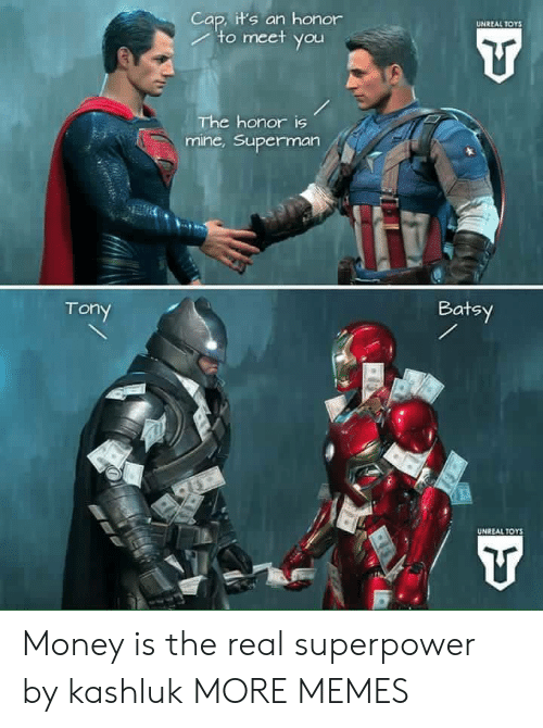 Dank, Memes, and Money: Cap, it's an honor  to meet you  UNREAL TOYS  The honor is  mine,Superman  Batsy  Tony  UNREAL TOYS Money is the real superpower by kashluk MORE MEMES