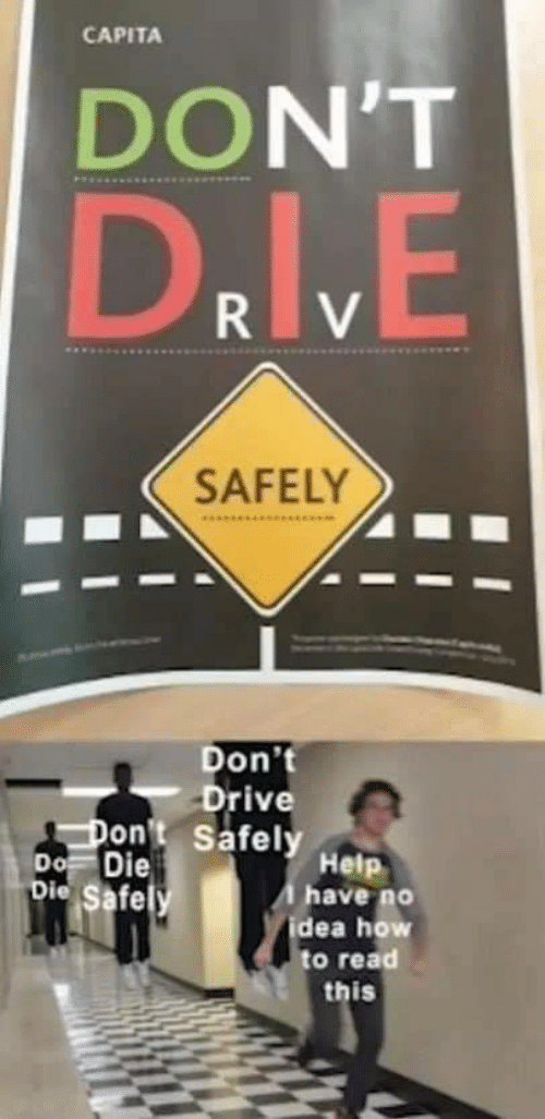 Drive, Help, and How To: CAPITA  DON'T  RV  SAFELY  Don't  Drive  Safely Help  Don't  Do Die  bie Safe y  have no  idea how  to read  this