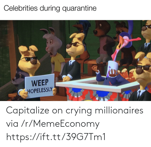 millionaires: Capitalize on crying millionaires via /r/MemeEconomy https://ift.tt/39G7Tm1
