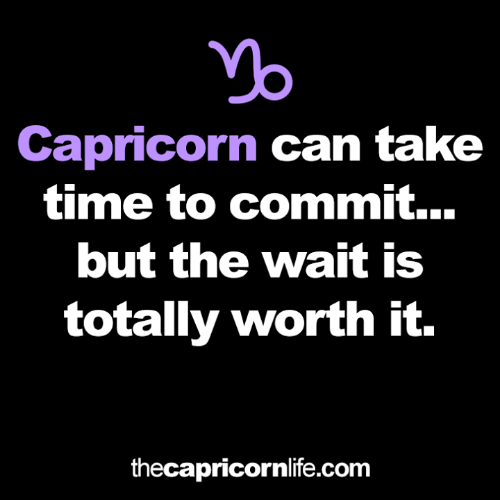 Capricorn, Time, and Com: Capricorn can take  time to commit...  but the wait is  totally worth it.  thecapricornlife.com