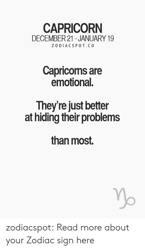 Target, Tumblr, and Blog: CAPRICORN  DECEMBER 21- JANUARY 19  ZO DIACS POT.CO  Capricorms are  emotional.  They're just better  at hiding their problems  than most. zodiacspot:  Read more about your Zodiac sign here