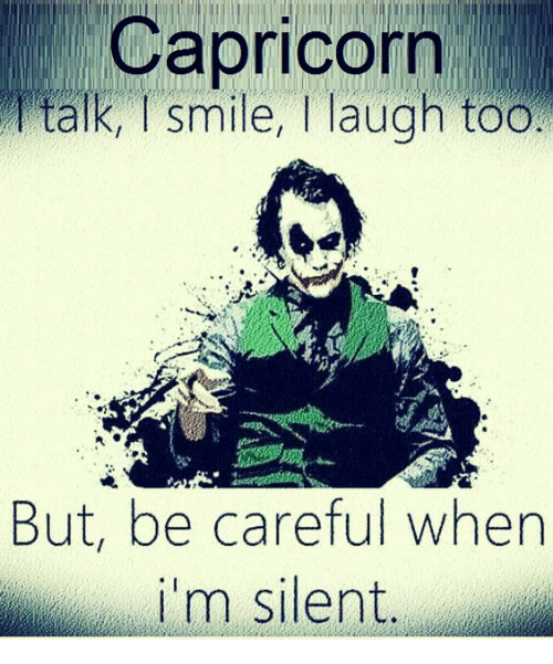 Smile, Be Careful, and Laugh: Capricorrn  alk, I smile, T laugh toO  But, be careful when