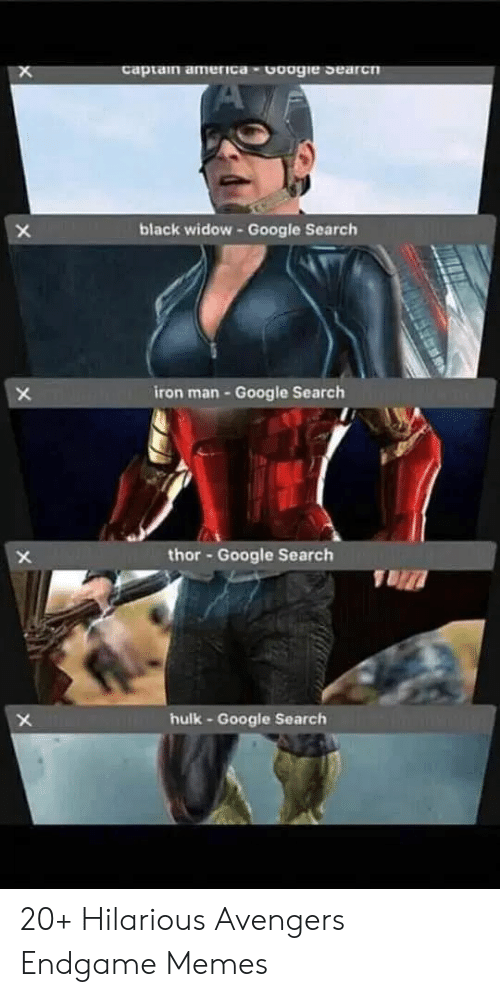 America, Google, and Iron Man: captain america-Coogie Searcn  X  black widow -Google Search  X  iron man-Google Search  X  thor-Google Search  X  TU  hulk-Google Search  X 20+ Hilarious Avengers Endgame Memes