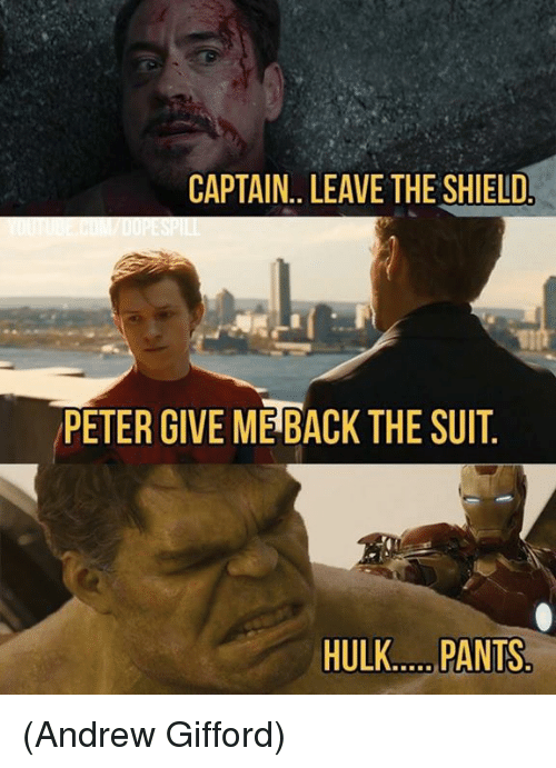 Memes, Hulk, and The Shield: CAPTAIN.. LEAVE THE SHIELD.  PETER GIVE ME BACK THE SUIT  HULK..... PANTS (Andrew Gifford)