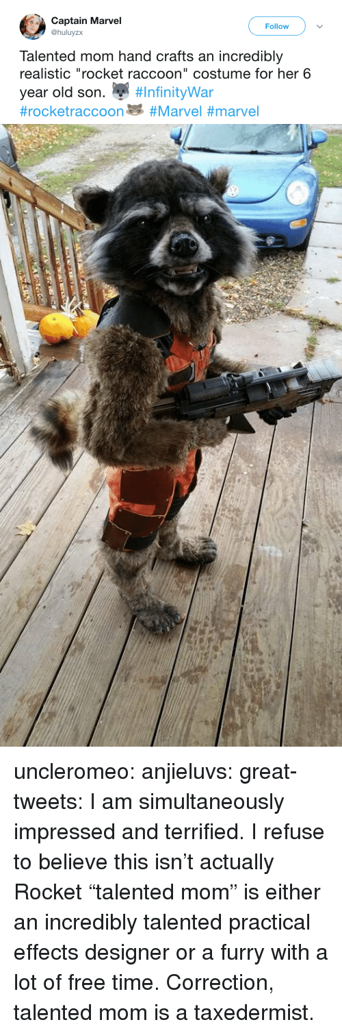 """Correction: Captain Marvel  @huluyzx  Follow  Talented mom hand crafts an incredibly  realistic """"rocket raccoon"""" costume for her 6  year old son. """" uncleromeo:  anjieluvs:   great-tweets: I am simultaneously impressed and terrified.  I refuse to believe this isn't actually Rocket    """"talented mom"""" is either an incredibly talented practical effects designer or a furry with a lot of free time.   Correction, talented mom is a taxedermist."""