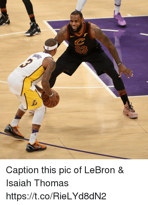Memes, Lebron, and Isaiah Thomas: Caption this pic of LeBron & Isaiah Thomas https://t.co/RieLYd8dN2