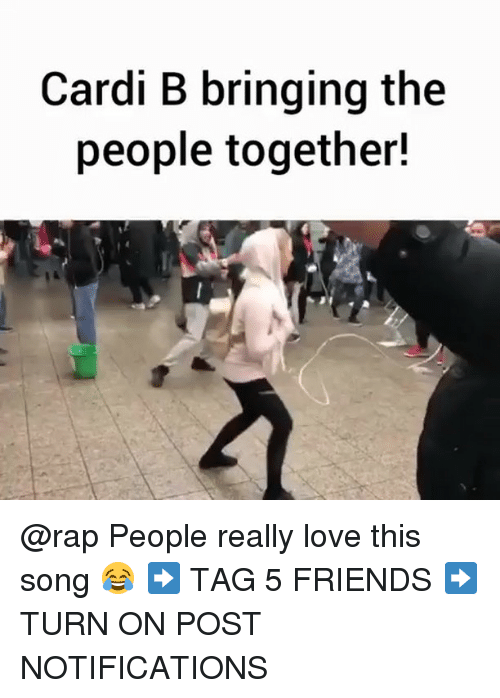 Friends, Love, and Memes: Cardi B bringing the  people together! @rap People really love this song 😂 ➡️ TAG 5 FRIENDS ➡️ TURN ON POST NOTIFICATIONS