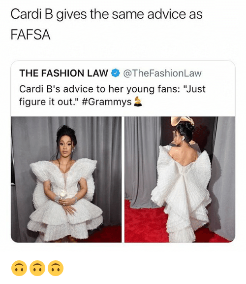"Advice, Fafsa, and Fashion: Cardi B gives the same advice as  FAFSA  THE FASHION LAW @TheFashionLaw  Cardi B's advice to her young fans: ""Just  figure it out."" 🙃🙃🙃"