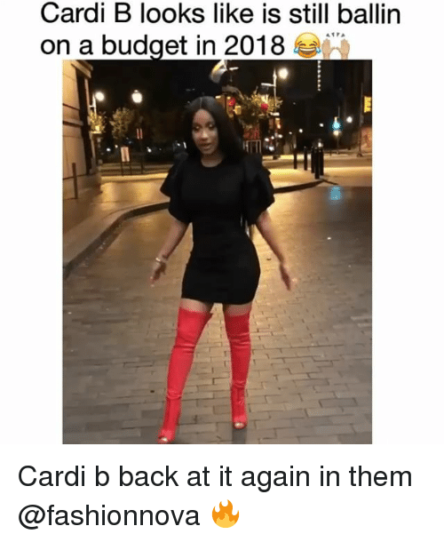 Funny, Budget, and Back at It Again: Cardi B looks like is still ballin  on a budget in 2018 Cardi b back at it again in them @fashionnova 🔥