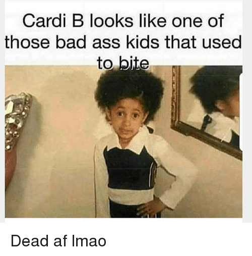 Af, Ass, and Bad: Cardi B looks like one of  those bad ass kids that used  to bite Dead af lmao