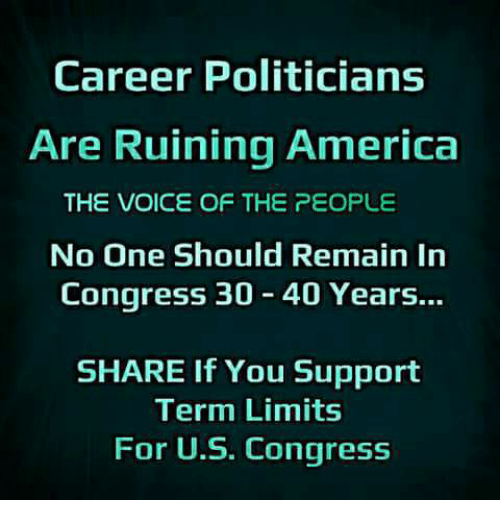 America, Memes, and The Voice: Career Politicians  Are Ruining America  THE VOICE OF THE PEOPLE  No One Should Remain In  Congress 30 40 Years...  SHARE If You Support  Term Limits  For U.S. Congress