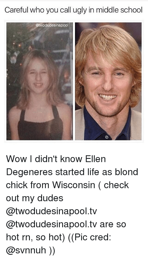 Ellen Degenerate: Careful who you call ugly in middle school  @twodudesinapool Wow I didn't know Ellen Degeneres started life as blond chick from Wisconsin ( check out my dudes @twodudesinapool.tv @twodudesinapool.tv are so hot rn, so hot) ((Pic cred: @svnnuh ))