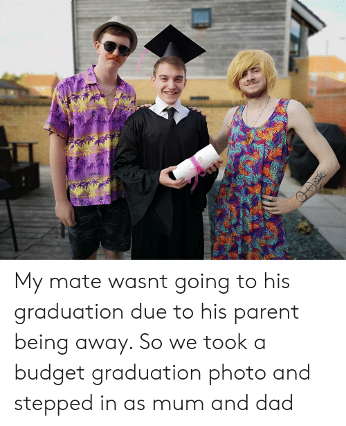 Dad, Budget, and Caribbean: CARIBBEAN My mate wasnt going to his graduation due to his parent being away. So we took a budget graduation photo and stepped in as mum and dad