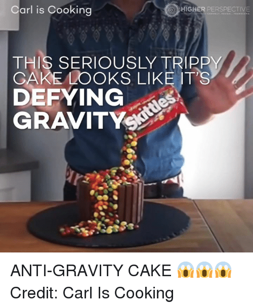 Trippiness: Carl is Cooking  HIGHER PERSPECTIVE  THIS SERIOUSLY TRIPPY  GAKE LOOKS LIKE IT'S  DEFYING ANTI-GRAVITY CAKE 😱😱😱  Credit: Carl Is Cooking